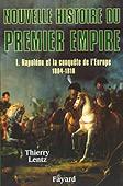 Nouvelle histoire du Premier Empire. Tome I : Napoléon et la conquête de l'Europe (1804-1810)