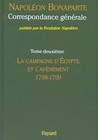 Correspondance générale de Napoléon Bonaparte : Tome 2 : 1798-1799, la campagne d'Egypte et l'avènement