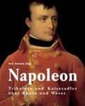 Napoleon. Trikolore und Kaiseradler über Rhein und Weser, catalogue de l'exposition à Wesel