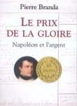 Le prix de la gloire. Napoléon et l'argent