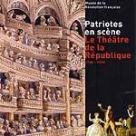 Patriotes en scène. Le Théâtre de la République (1790-1799). Un épisode méconnu de l'histoire de la Comédie française