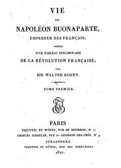 Pages napoléoniennes : <i>Vie de Napoléon Buonaparte : précédée d'un tableau préliminaire de la Révolution française</i>, de Walter Scott (Paris : Treuttel & Würtz, 1827)