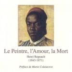 Henri Régnault (1843-1871), le peintre, l'amour, la mort
