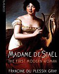 Madame de Staël. The First Modern Woman