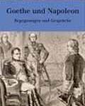 Goethe und Napoleon: Begegnungen und Gespräche (in German)