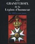 Les Grand'Croix de la Légion d'honneur. De 1805 à nos jours, titulaires français et étrangers