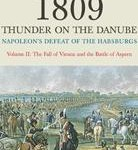 1809: Thunder on the Danube: Napoleon's Defeat of the Habsburgs Vol II: The Fall of Vienna & the Battle of Aspern