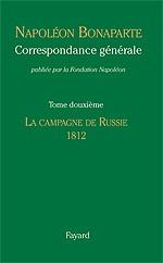 Correspondance générale de Napoléon Bonaparte. Tome 12 : 1812 – La campagne de Russie