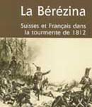 La Bérézina. Suisses et Français dans la tourmente de 1812