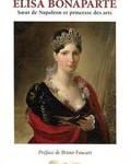 Élisa Bonaparte. Soeur de Napoléon et princesse des arts