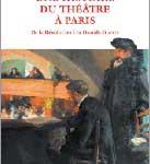 Une histoire du théâtre à Paris. De la Révolution à la Grande Guerre