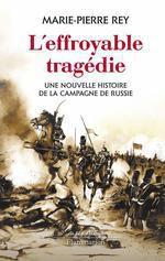 L'effroyable tragédie. Une nouvelle histoire de la campagne de Russie (1812)