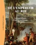 De l'Empereur au roi. Correspondance d'Eugène de Roussy (1806-1830)