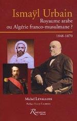 Ismaÿl Urbain – Royaume arabe ou Algérie franco-musulmane ? – 1848-1870