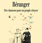 Béranger. Des chansons pour un peuple citoyen (livre avec un CD 18 chansons)