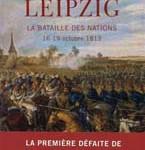 Bruno Colson : Leipzig, 16-19 octobre 1813, la 1ere défaite de Napoléon (2013)