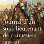 Journal d'un sous-lieutenant de cuirassiers 1810-1814
