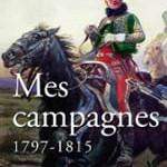 Mes campagnes 1797-1815