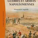 Guerres et armées napoléoniennes. Nouveaux regards (actes du colloque 30 nov.-1er déc. 2012)