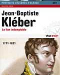 Jean-Baptiste Kléber, le lion indomptable ; Jean Rapp, l'intrépide de la Grande Armée