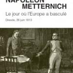 Napoléon/Metternich. Le jour où l'Europe a basculé