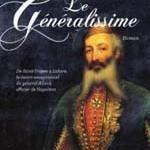 Le généralissime. De Saint-Tropez à Lahore, le destin exceptionnel du général Allard, officier de Napoléon (roman)