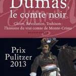 Dumas, le comte noir. Gloire, Révolution, Trahison : l'histoire du vrai comte de Monte Cristo (biographie)