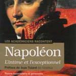 Les Académiciens racontent Napoléon, l'intime et l'exceptionnel