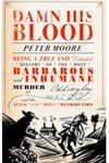 Damn His Blood: Being a True and Detailed History of the Most Barbarous and Inhumane Murder at Oddingley and the Quick and Awful Retribution – A Novel