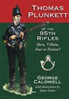 Thomas Plunkett of the 95th Rifles – Hero, Villain, Fact or Fiction?