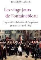 Les vingt jours de Fontainebleau. La première abdication de Napoléon 31 mars-20 avril 1814