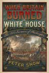 When Britain Burned the White House – The 1814 invasion of Washington