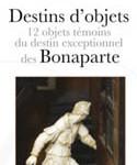 Destins d'objets : 12 objets témoins du destin exceptionnel des Bonaparte