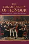 The Consequences of Honour: Bonaparte, Britain and the Peace of Amiens