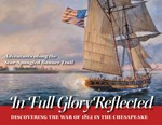 In Full Glory Reflected: Discovering the War of 1812 in the Chesapeake