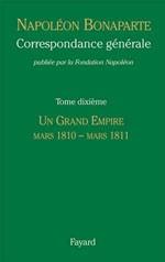 Correspondance générale de Napoléon Bonaparte. Tome 10 : Un grand empire. mars 1810-mars 1811