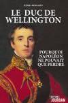 Le duc de Wellington. Pourquoi Napoléon ne pouvait que perdre