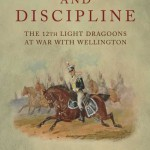 Gallantry and Discipline: The 12th Light Dragoons at War with Wellington