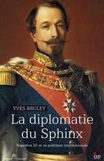 La diplomatie du Sphinx. Napoléon III et sa politique internationale
