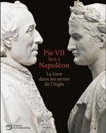 Pie VII face à Napoléon. La tiare dans les serres de l'aigle. Rome, Paris, Fontainebleau, 1796-1814,