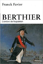 "FRANCK FAVIER: ""Berthier the Marshal existed well before and without Napoleon"" (November 2015)"
