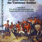 Sir John Moore and the universal soldier volume 1: the man, the commander and the Shorncliffe system of training.