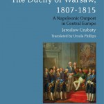 The Duchy of Warsaw, 1807-1815 A Napoleonic Outpost in Central Europe