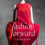Fashion Forward. Trois siècles de mode