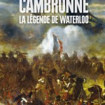 Cambronne. La légende de Waterloo