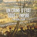 Un crime d'État sous l'Empire. L'affaire Palm