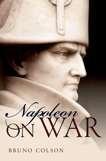 """Bruno Colson on Napoleon on War: """"the limit between the """"material"""" and the """"spiritual"""" components of war"""" (June 2016)"""