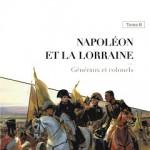 Napoléon et la Lorraine, Tome 2.Généraux et colonels
