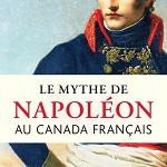 Avant-première : « Le mythe de Napoléon au Canada Français »