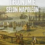 L'économie selon Napoléon. Monnaie, banque, crises et commerce sous le Premier Empire